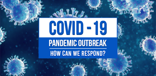 COVID-19 Pandemic Outbreak: How Can We Respond?