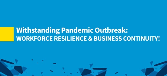 Withstanding Pandemic Outbreak: Workforce Resilience and Business Continuity!